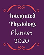 Integrated Physiology-Planner 2020: Pathophysiologist:Weekly, monthly yearly planner for peak productivity with habit tracker. Journal. featuring ... writing prompts schedules self-assessment
