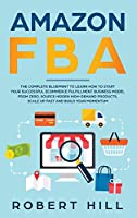Amazon FBA: The Complete Blueprint to Learn How to Start Your Successful Ecommerce Fulfillment Business Model From Zero, Source Hidden High-Demand Products, Scale Up Fast and Build Your Momentum