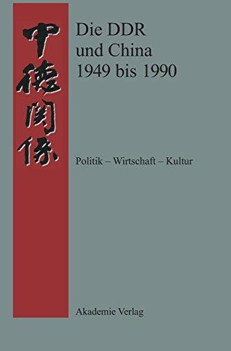 Die DDR und China 1945-1990: Politik - Wirtschaft - Kultur. Eine Quellensammlung (Quellen zur Geschichte der deutsch-chinesischen Beziehungen 1897 bis 1995)