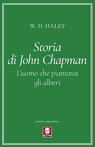 Storia di John Chapman. L'uomo che piantava gli alberi