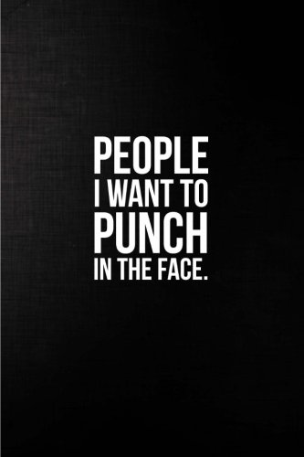 People I Want to Punch in the Face: Best Gag Gift, Notebook, Journal, Diary, Doodle Book (110 Pages, Blank, 6 x 9) (Awesome Notebooks)