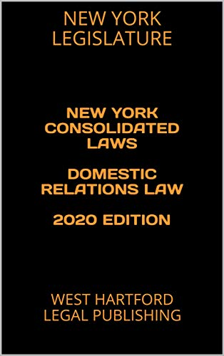 NEW YORK CONSOLIDATED LAWS DOMESTIC RELATIONS LAW 2020 EDITION: WEST HARTFORD LEGAL PUBLISHING (English Edition)