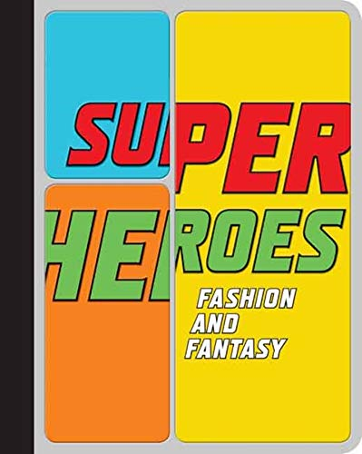 Super Heroes: Fashion and Fantasy