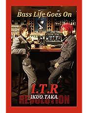 「Bass Life Goes On」 〜今こそ I.T 革命〜