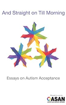 And Straight on Till Morning: Essays on Autism Acceptance by [Autistic Self Advocacy Network, Julia Bascom]