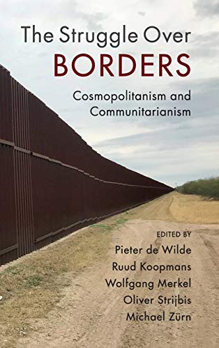 The Struggle Over Borders: Cosmopolitanism and Communitarianism