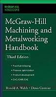 The Mcgraw-hill Machining And Metalworking Handbook (McGraw-Hill Handbooks)