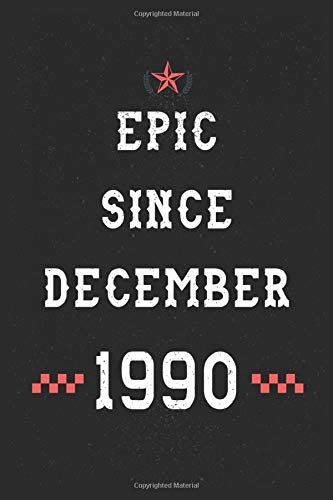 Epic Since December 1990 Notebook: Happy 30th Birthday gift Notebook for your Awesome; Boyfriend Girlfriend, Brother Sister Niece, Classmate/Legengs ... notes and journaling | Legendary since 1990