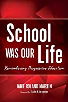 School Was Our Life: Remembering Progressive Education (Counterpoints: Music and Education)