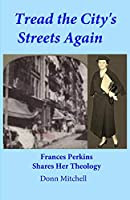 Tread the City's Streets Again: Frances Perkins Shares Her Theology