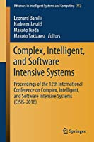 Complex, Intelligent, and Software Intensive Systems: Proceedings of the 12th International Conference on Complex, Intelligent, and Software Intensive Systems (CISIS-2018) (Advances in Intelligent Systems and Computing (772))