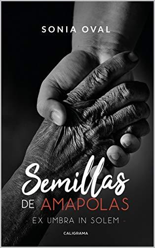 Semillas de amapolas: Ex umbra in solem