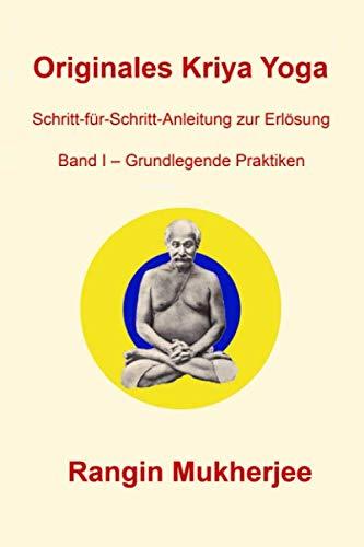 Originales Kriya Yoga – Band I - Grundlegende Praktiken: Schritt-für-Schritt-Anleitung zur Erlösung