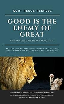 Good Is The Enemy Of Great by [Kurt Reece-Peeplez]