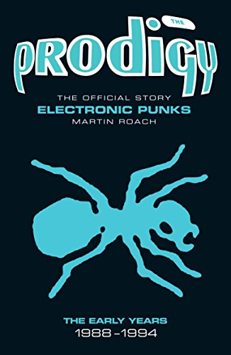 The Prodigy: The Official Story - Electronic Punks (English Edition)