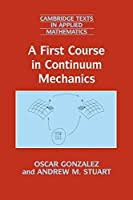 A First Course in Continuum Mechanics (Cambridge Texts in Applied Mathematics, Series Number 42)