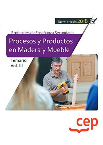 Cuerpo de Profesores de Enseñanza Secundaria. Procesos y Productos en Madera y Mueble. Temario Vol. III.