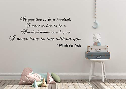 Sticker mural pour chambre d'enfant Inscription If You Live to Be A Hundred I Want to Hundred Minus One Day So I Never Have to Live Without You