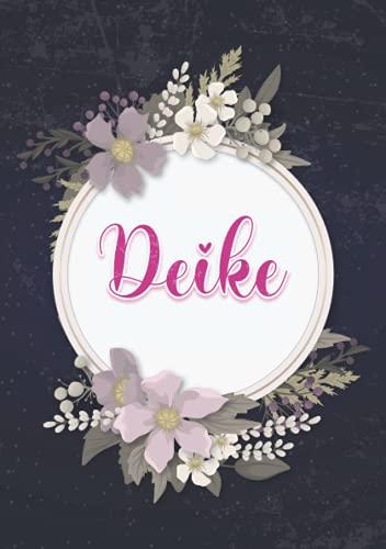 Deike: Notizbuch A5 | Personalisierter vorname Deike | Geburtstagsgeschenk für Frau, Mutter, Schwester, Tochter ... | Blumendesign | 120 Seiten liniert, Kleinformat A5 (14,8 x 21 cm)