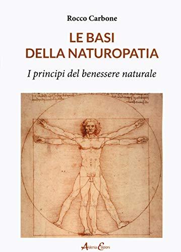 Le basi della naturopatia. I principi del benessere naturale