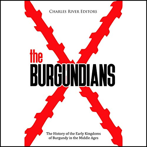 The Burgundians Audiobook By Charles River Editors cover art