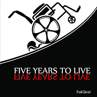 Five Years to Live                   By:                                                                                                                                 Frank Zaccari                               Narrated by:                                                                                                                                 Christopher DoQui                      Length: 7 hrs and 4 mins     7 ratings     Overall 4.9