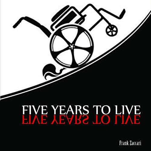 Five Years to Live                   By:                                                                                                                                 Frank Zaccari                               Narrated by:                                                                                                                                 Christopher DoQui                      Length: 7 hrs and 4 mins     Not rated yet     Overall 0.0