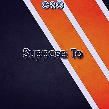 Suppose to
