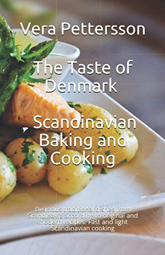 The Taste of Denmark - Scandinavian Baking and Cooking: Delicious traditional dishes from Scandinavia according to original and modern recipes. Fast ... Scandinavian cooking (Scandinavian Recipes)