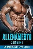 allenamento: 3 libri in 1: (natural bodybuilding, addominali, schede allenamento, palestra, massa muscolare, definizione , perdere peso, dimagrimento, forma fisica, bodyweight, fitness, calisthenics)