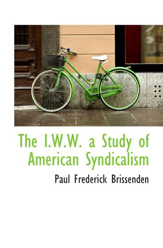 The I.W.W. a Study of American Syndicalismの詳細を見る