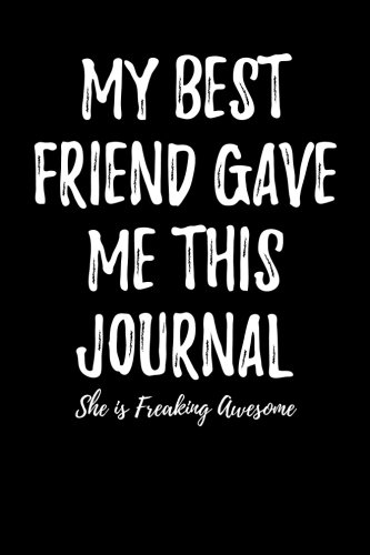 My Best Friend Gave Me This Journal - She is Freaking Awesome: Blank Lined Journal