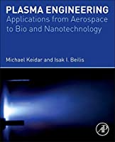 Plasma Engineering: Applications from Aerospace to Bio and Nanotechnology