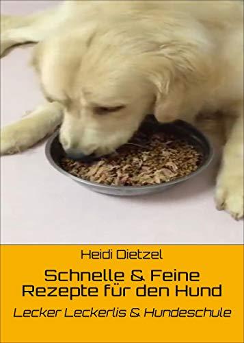 Schnelle & Feine Rezepte für den Hund: Lecker Leckerlis & Hundeschule
