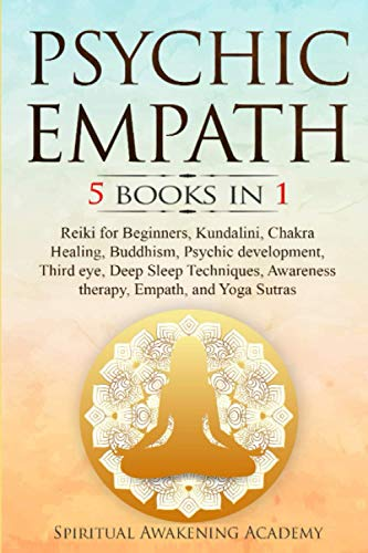 PSYCHIC EMPATH: 5 BOOKS IN 1: Reiki for Beginners, Kundalini, Chakra Healing, Buddhism, Psychic development, Third eye, Deep Sleep Techniques, Awareness therapy, Empath, and Yoga Sutras