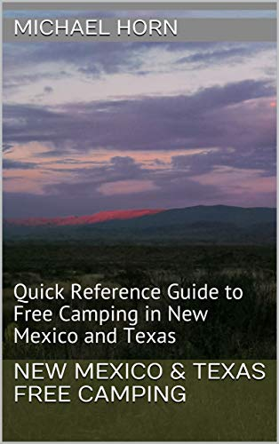 New Mexico & Texas Free Camping: Quick Reference Guide to Free Camping in New Mexico and Texas (English Edition)
