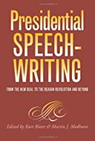 Presidential Speechwriting: From the New Deal to the Reagan Revolution and Beyond (Presidential Rhetoric Series, 7)