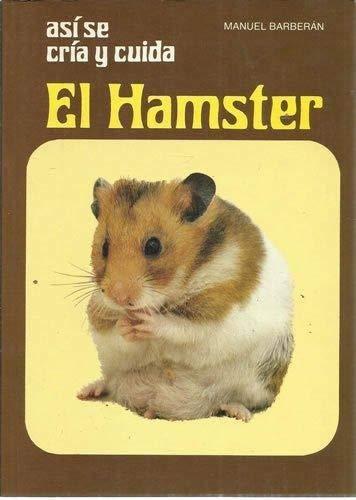 ASÍ SE CRÍA Y CUIDA EL HAMSTER. Con notas sobre coballas, ardillas, ratas y ratones blancos