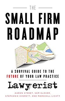 The Small Firm Roadmap: A Survival Guide to the Future of Your Law Practice by [Aaron Street, Sam Glover, Stephanie Everett, Marshall Lichty]