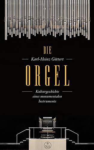 Die Orgel: Kulturgeschichte eines monumentalen Instruments
