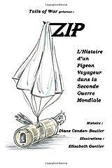 Zip: L'Histoire d'un Pigeon Voyageur dans la Seconde Guerre Mondiale (French Edition) Paperback