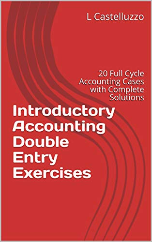 Introductory Accounting Double Entry Exercises: 20 Full Cycle Accounting Cases with Complete Solutions (English Edition)