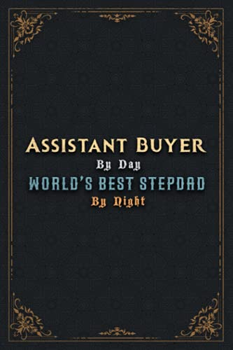 Assistant Buyer Notebook Planner - Assistant Buyer By Day World's Best Stepdad By Night Jobs Title Cover Journal: Budget, A5, Over 100 Pages, 5.24 x ... 6x9 inch, Money, Hour, Goal, Daily, Journal