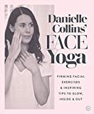 Danielle Collins' Face Yoga: Firming facial exercises & inspiring tips to glow, inside and out - Danielle Collins