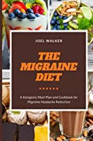 The Migraine Diet: A Ketogenic Meal Plan and Cookbook for Migraine Headache Reduction
