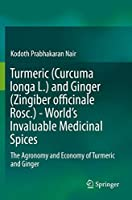 Turmeric (Curcuma longa L.) and Ginger (Zingiber officinale Rosc.) - World's Invaluable Medicinal Spices: The Agronomy and Economy of Turmeric and Ginger