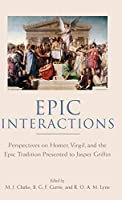 Epic Interactions: Perspectives on Homer, Virgil, And the Epic Tradition