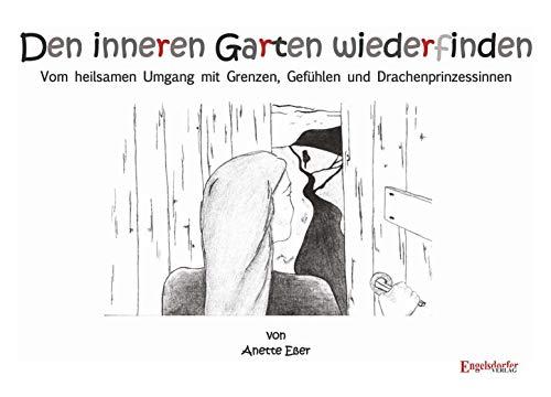 Den inneren Garten wiederfinden: Vom heilsamen Umgang mit Grenzen, Gefühlen und Drachenprinzessinnen