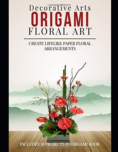 Origami Floral Art: Create Lifelike Paper Floral Arrangements: Includes 38 Projects In Origami Book