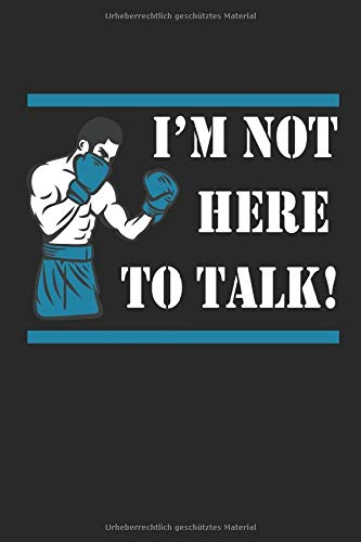 I'm not here to talk!: Boxer Spruch...